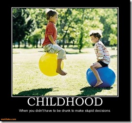 childhood-childhood-drunk-stupid-demotivational-posters-1324110107