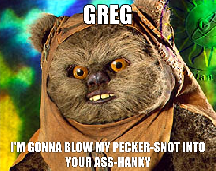 Greg-Im-gonna-blow-my-pecker-snot-into-your-ass-hanky.jpg