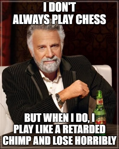 i dont always play chess 20200801.jpg