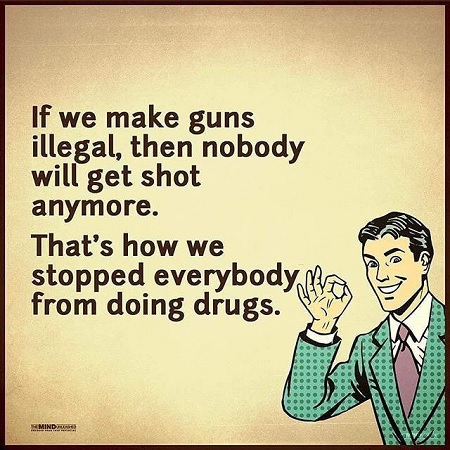 make guns illegal like drugs.jpg