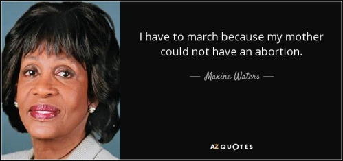 quote-i-have-to-march-because-my-mother-could-not-have-an-abortion-maxine-waters-68-72-34.jpg